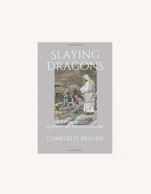 Slaying Dragons: What Exorcists See & What We Should Know | Charles D. Fraune