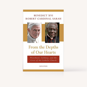 From the Depths of Our Hearts: Priesthood, Celibacy and the Crisis of the Catholic Church by Pope Emeritus Benedict XVI and Robert Cardinal Sarah
